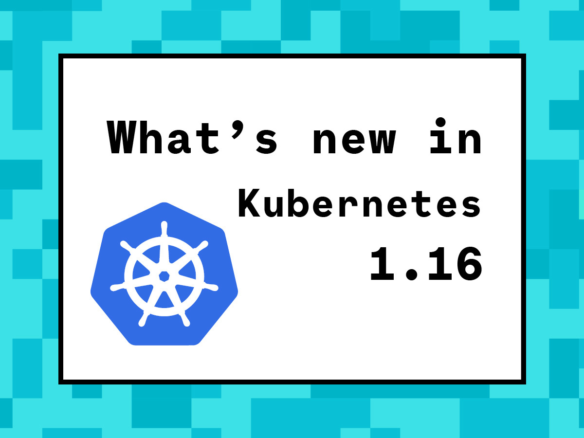 What's new in Kubernetes 1.16?