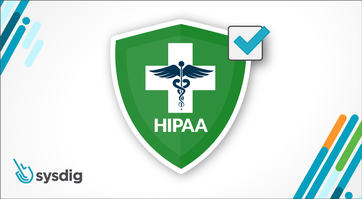 Confidently deliver HIPAA compliance software with Sysdig Secure