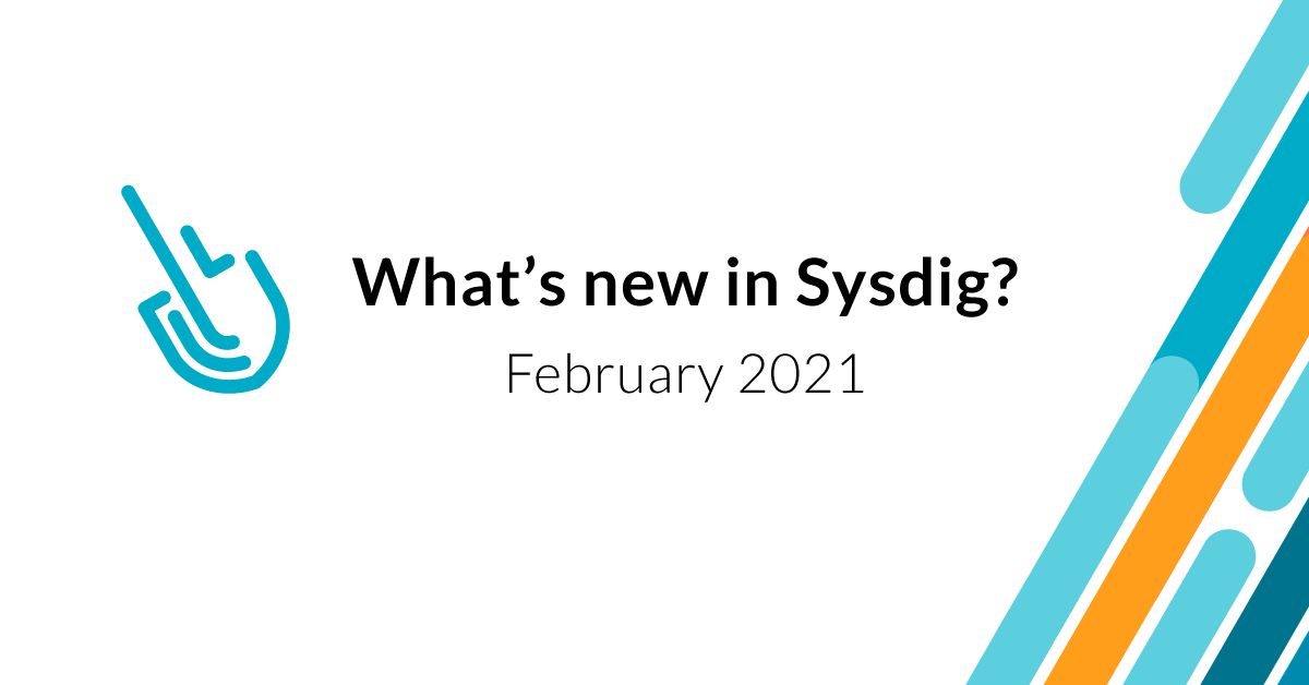 What's new in Sysdig – February 2021